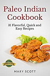 Paleo Indian Cookbook: 31 Flavorful Quick and Easy Recipes (31 Days of Paleo Book 6) (English Edition)
