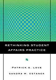 Rethinking Student Affairs Practice (The Jossey-Bass Higher and Adult Education Series)