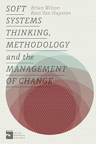 Soft Systems - Soft Systems Thinking, Methodology and the Management of Change