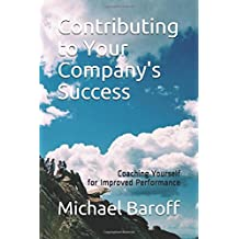 Contributing to Your Company's Success: Coaching Yourself for Improved Performance (Inner Work of Work)