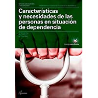Características y necesidades de las personas en situación de dependencia (CFGM ATENCIÓN A PERSONAS EN SITUACIÓN DE…