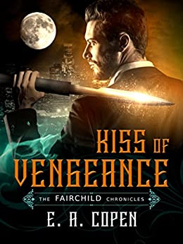 Kiss of Vengeance (The Fairchild Chronicles Book 1) by [Copen, E.A.]