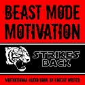 Beast Mode Motivation Strikes Back! Motivational Audio Book Audiobook by  Knight Writer Narrated by  Knight Writer
