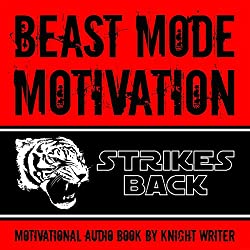 Beast Mode Motivation Strikes Back! Motivational Audio Book