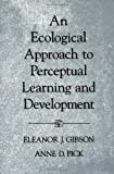 An Ecological Approach to Perceptual Learning and Development, Eleanor J. Gibson and Anne D. Pick, 0195165497