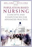Population-Based Nursing: Concepts and Competencies for Advanced Practice, Ann L. Curley PhD  RN, Patty A. Vitale MD  MPH  FAAP, 0826106714