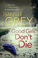Good Girls Don't Die: A Detective Grace Fisher Novel