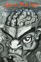 Grey Matter: A Science Fiction & Fantasy Digest (Volume 3)
