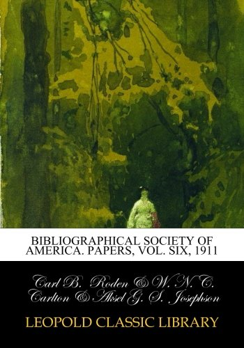 Bibliographical Society of America. Papers, Vol. Six, 1911