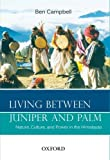 Living Between Juniper and Palm : Nature, Culture, and Power in the Himalayas, Campbell, Ben, 0198078528