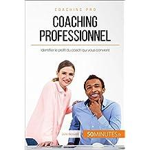 Coaching professionnel: Identifier le profil du coach qui vous convient (French Edition)