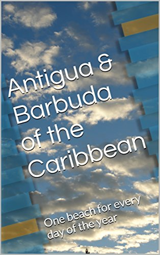 Antigua & Barbuda of the Caribbean: One beach for every day of the year (Caribbean Islands Book 1)