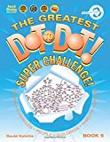 Greatest Dot-to-Dot Super Challenge (Book 5) - Summer Travel - Extreme Puzzles