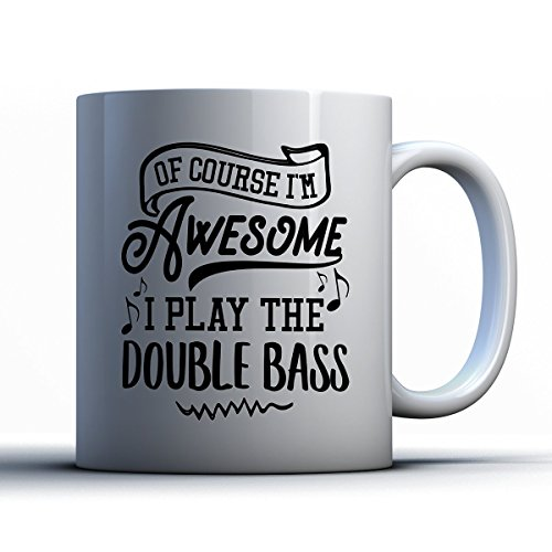 Double Bass Coffee Mug - Ofcourse I'm Awesome I Play The Double Bass - Funny 11 oz White Ceramic Tea Cup - Humorous and Cute Double Bass Lover Gifts with Double Bass (G-cobra Bass)