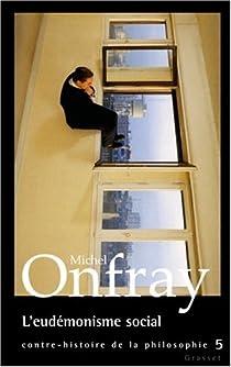 Contre-histoire de la philosophie, tome 5 : L'eudémonisme social par Onfray