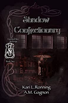 Shadow Confectionary (Haunted Weir Workings Book 2) by [Ronning, Kari L., Gagnon, A.M.]