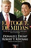 el toque de midas midas touch why some entrepreneurs get rich and why most don t spanish edition by robert t kiyosaki 2015 10 27