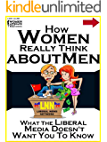 How Women Really Think About Men: What the Liberal Media Doesn't Want You to Know