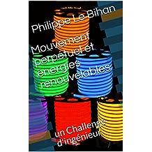 Mouvement perpétuel et énergies renouvelables: un Challenge d'ingénieur (French Edition)