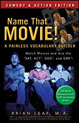 Name That Movie! A Painless Vocabulary Builder Comedy & Action Edition: Watch Movies and Ace the SAT, ACT, GED and GRE!