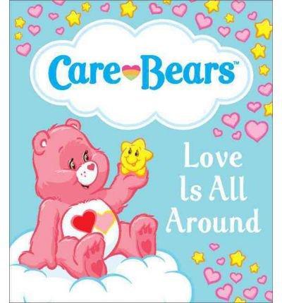 Care Bears: Love Is All Around (Care Bears (Running Press)) (Hardback) - Common