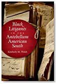 Black Litigants in the Antebellum American South (The John Hope Franklin Series in African American History and Culture)