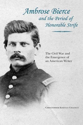 Ambrose Bierce and the Period of Honorable Strife: The Civil War and the Emergence of an American Writer