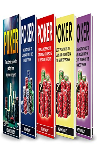 Poker books: 5 Books in 1- Beginner's Guide+ Tips and Tricks+ Simple and Effective strategies+ Best practices & Advanced strategies