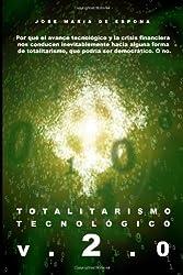 Totalitarismo Tecnologico Version 2.0: Por qué el avance tecnológico y la crisis financiera nos lleva inevitablemente al totalitarismo