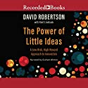 The Power of Little Ideas Audiobook by David Robertson, Kent Lineback Narrated by Graham Winton