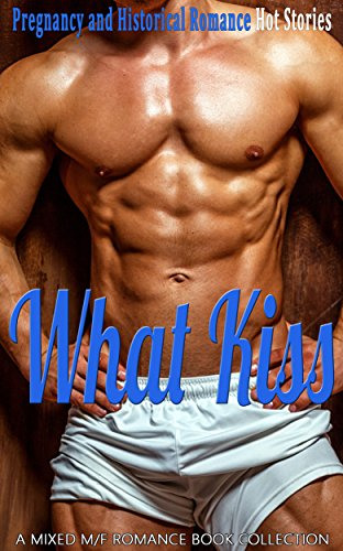 What Kiss: Pregnancy and Historical Romance (A Mixed M/F Romance Book Collection)