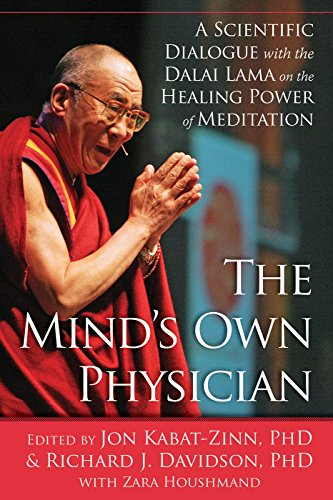 The Mind's Own Physician: A Scientific Dialogue with the Dalai Lama on the Healing Power of Meditation (Richard Davidson Emotional Life Of Your Brain)