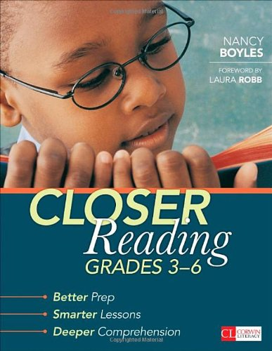 Closer Reading, Grades 3-6: Better Prep, Smarter Lessons, Deeper Comprehension (Corwin Literacy)