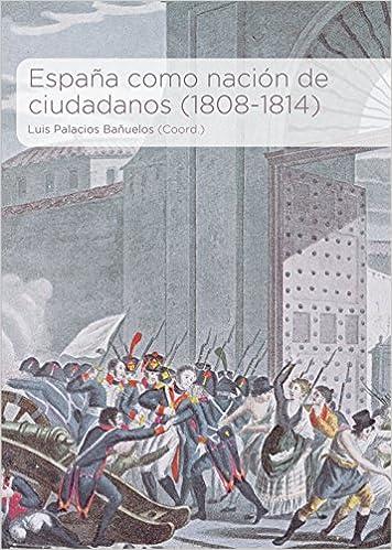 España como nación de ciudadanos (1808-1814): Amazon.es: Palacios Bañuelos, Luis, Palacios Bañuelos, Luis: Libros