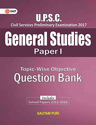 Read Online UPSC General Studies Topic-Wise Objective Question Bank (Includes Solved Papers 2011-16) Paper I pdf epub