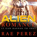 Alien Romance: It Can Happen to You! | Rae Perez