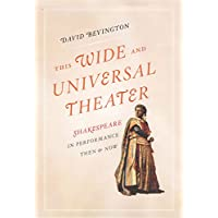 This Wide and Universal Theater: Shakespeare in Performance