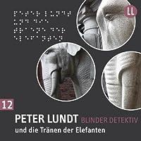 Peter Lundt und die Tränen der Elefanten (Peter Lundt 12)