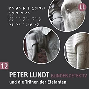 Peter Lundt und die Tränen der Elefanten (Peter Lundt 12) Hörspiel