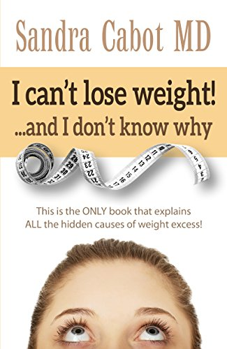 I can't lose weight! ...and I don't know why: This is the ONLY book that explains ALL the hidden causes of weight excess! by [Cabot, Sandra]