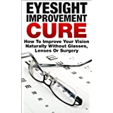 The Eyesight Improvement Cure - How to Improve Your Vision Naturally Without Glasses, Lenses or SurgeryRegularly priced at $4.99. Read on your PC, Mac, smart phone, tablet or Kindle device.This book contains proven steps and strategies on how to get ...