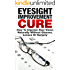 The Eyesight Improvement Cure: How To Improve Your Vision Naturally Without Glasses, Lenses Or Surgery (eyesight, eyesight improvement, eyesight improvement ... naturally, how to improve your vision)