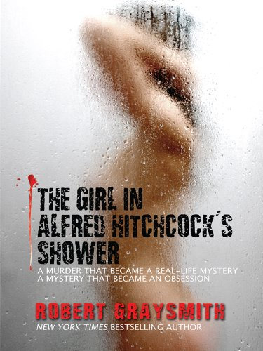 Read Online The Girl in Alfred Hitchcock's Shower: A Murder that Became a Real-Life Mystery. A Mystery that Became an Obsession. (Thorndike Large Print Crime Scene) pdf epub