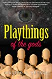Playthings of the gods: Essays & Novels