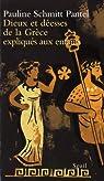 Dieux et déesses de la Grèce expliqués aux enfants par Schmitt-Pantel