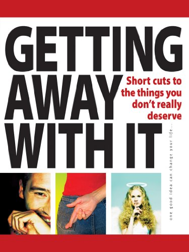 Getting away with it: Short Cuts to the Things You Don't Really Deserve (52 Brilliant Ideas) ()