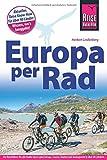 Fahrradführer Europa per Rad: Der Reiseführer für alle Radler durch ganz Europa