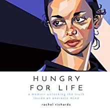 Hungry for Life: A Memoir Unlocking the Truth Inside an Anorexic Mind Audiobook by Rachel Richards Narrated by Rachel Richards