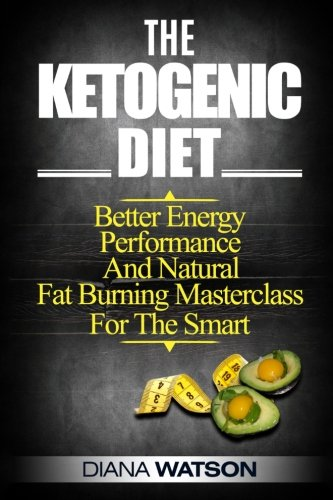 Ketogenic Diet: Better Energy, Performance, and Natural Fuel to Good Health for the Smart. Burn fat while enjoying every step of the journey with these delicious recipes