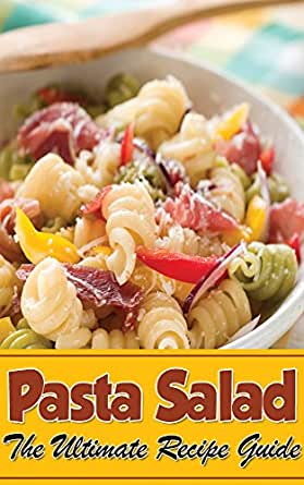 Pasta Salad - The Ultimate Guide - Kindle edition by Gena Hewes ...